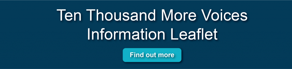 Ten Thousand More Voices Information Leaflet Click here